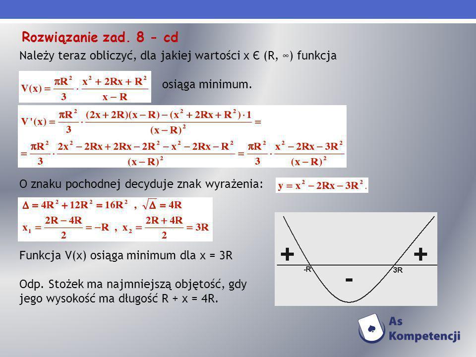 Rozwiązanie zad. 8 - cd Należy teraz obliczyć, dla jakiej wartości x Є (R, ∞) funkcja. osiąga minimum.