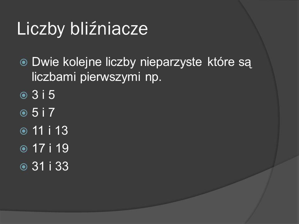 Liczby bliźniacze Dwie kolejne liczby nieparzyste które są liczbami pierwszymi np. 3 i 5. 5 i 7. 11 i 13.