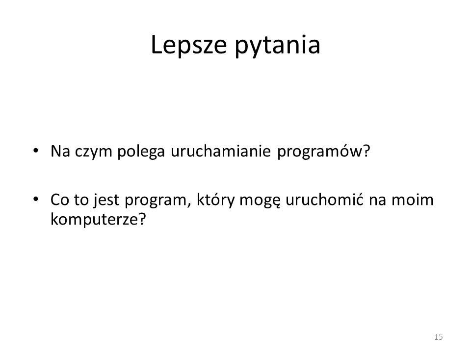 Lepsze pytania Na czym polega uruchamianie programów
