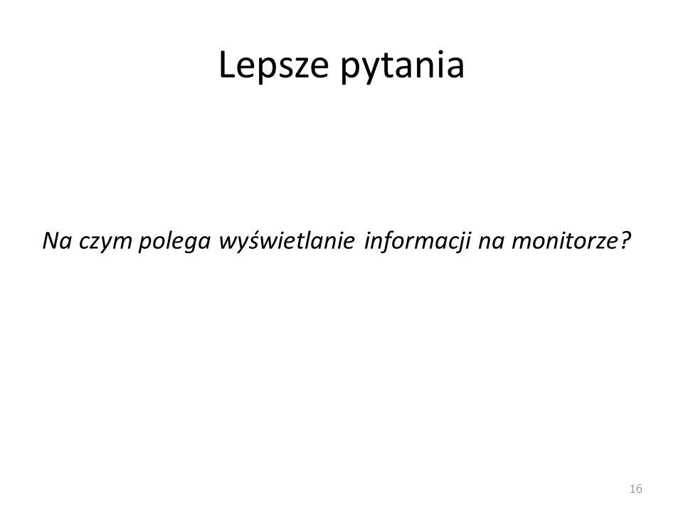 Lepsze pytania Na czym polega wyświetlanie informacji na monitorze