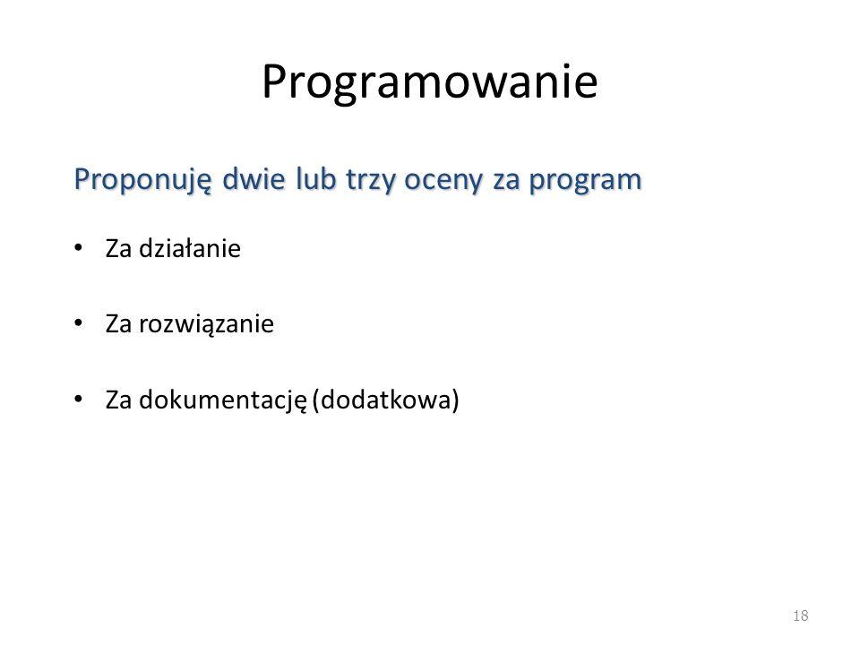 Programowanie Proponuję dwie lub trzy oceny za program Za działanie
