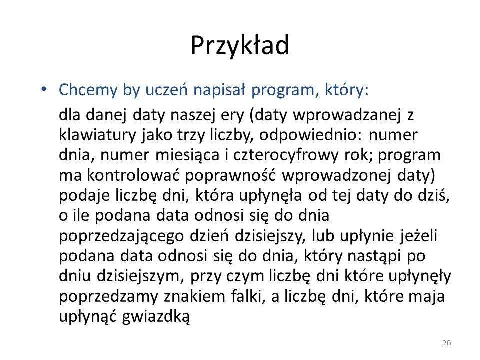 Przykład Chcemy by uczeń napisał program, który: