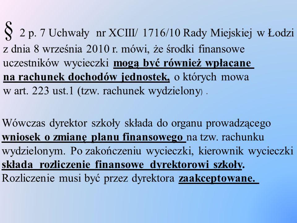 § 2 p. 7 Uchwały nr XCIII/ 1716/10 Rady Miejskiej w Łodzi z dnia 8 września 2010 r. mówi, że środki finansowe uczestników wycieczki mogą być również wpłacane