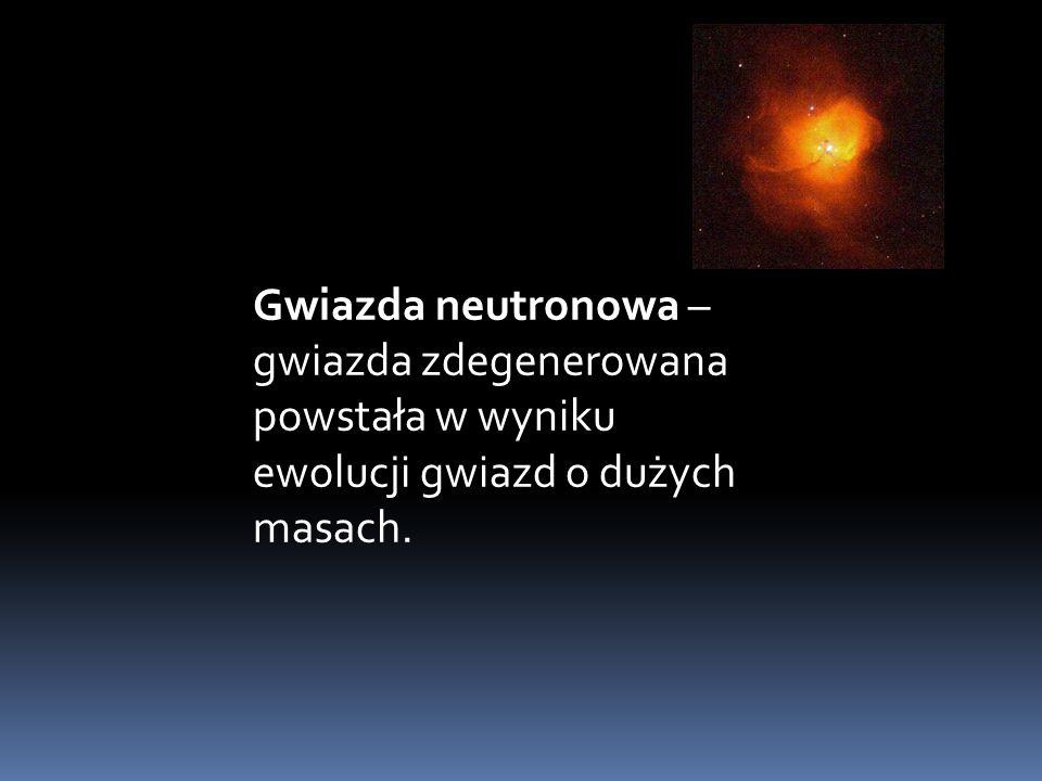 Gwiazda neutronowa – gwiazda zdegenerowana powstała w wyniku ewolucji gwiazd o dużych masach.