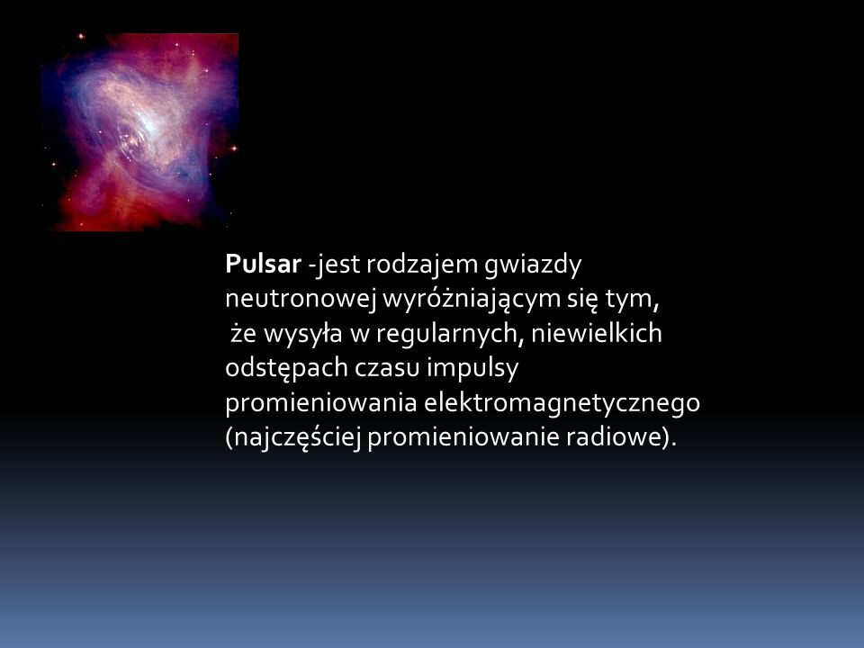 Pulsar -jest rodzajem gwiazdy neutronowej wyróżniającym się tym,