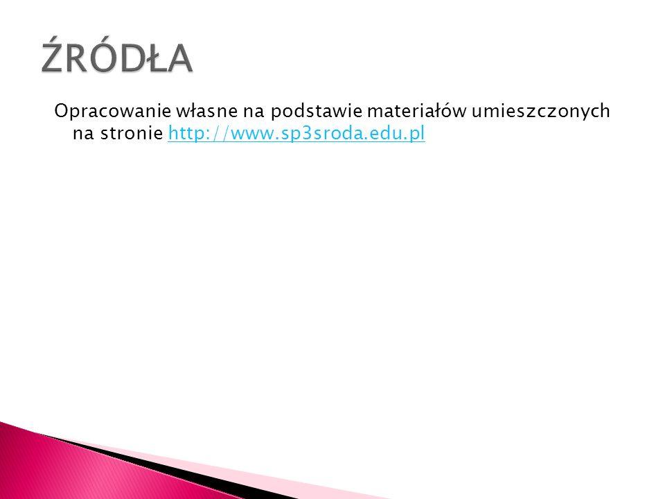 ŹRÓDŁA Opracowanie własne na podstawie materiałów umieszczonych na stronie http://www.sp3sroda.edu.pl.