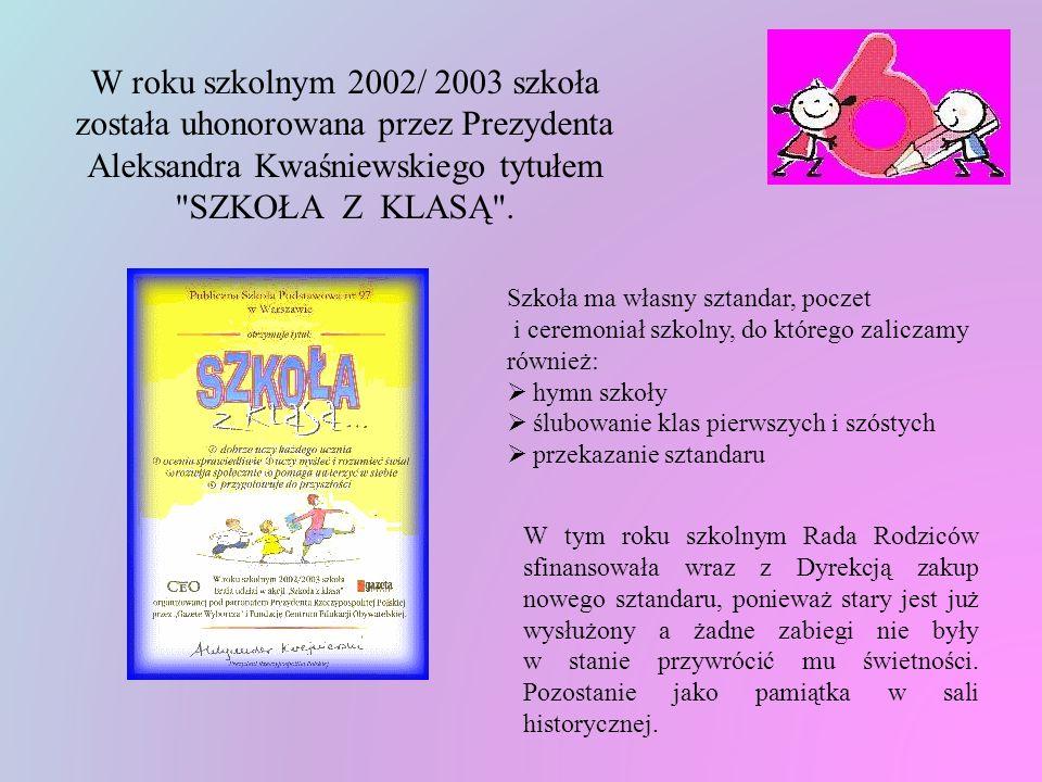 W roku szkolnym 2002/ 2003 szkoła została uhonorowana przez Prezydenta Aleksandra Kwaśniewskiego tytułem SZKOŁA Z KLASĄ .