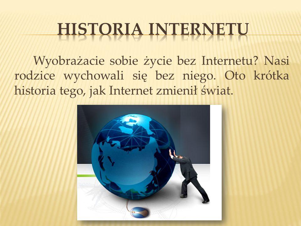 HISTORIA INTERNETU Wyobrażacie sobie życie bez Internetu.