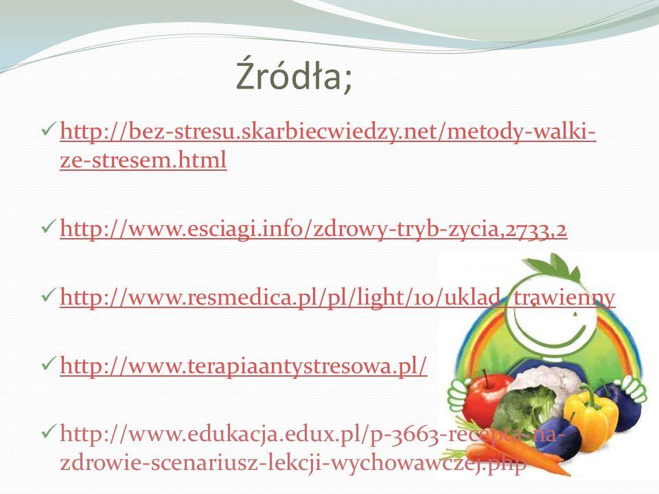 Źródła;http://bez-stresu.skarbiecwiedzy.net/metody-walki-ze-stresem.html. http://www.esciagi.info/zdrowy-tryb-zycia,2733,2.