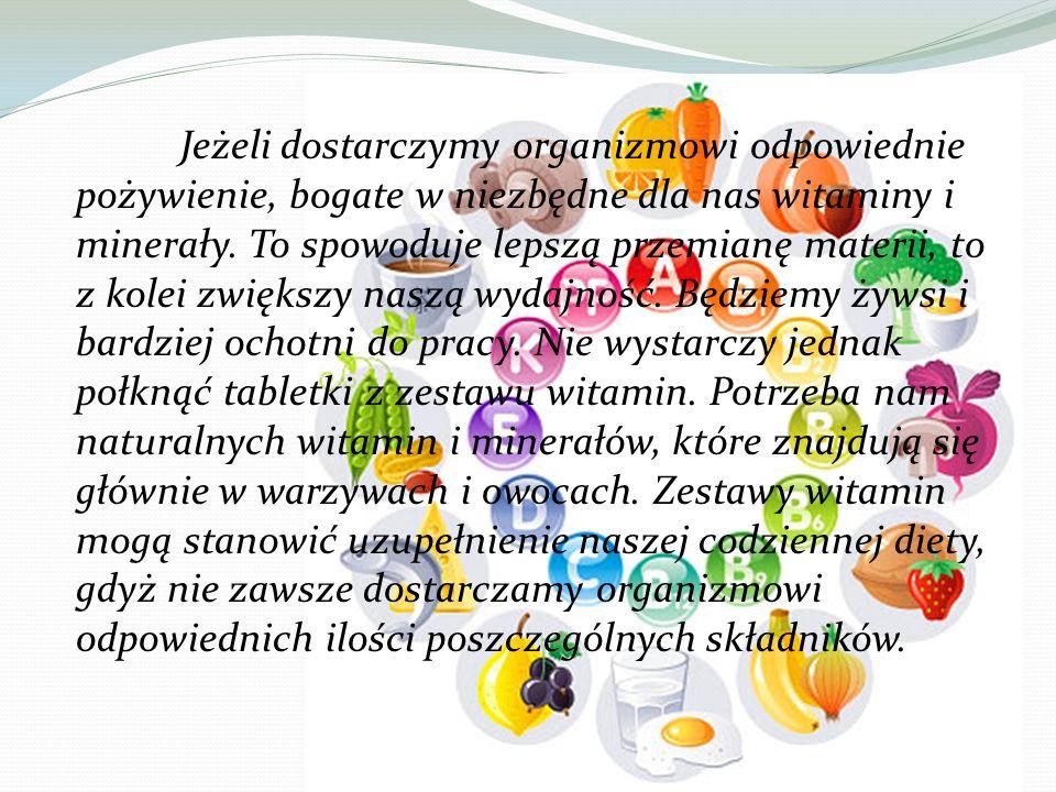 Jeżeli dostarczymy organizmowi odpowiednie pożywienie, bogate w niezbędne dla nas witaminy i minerały.