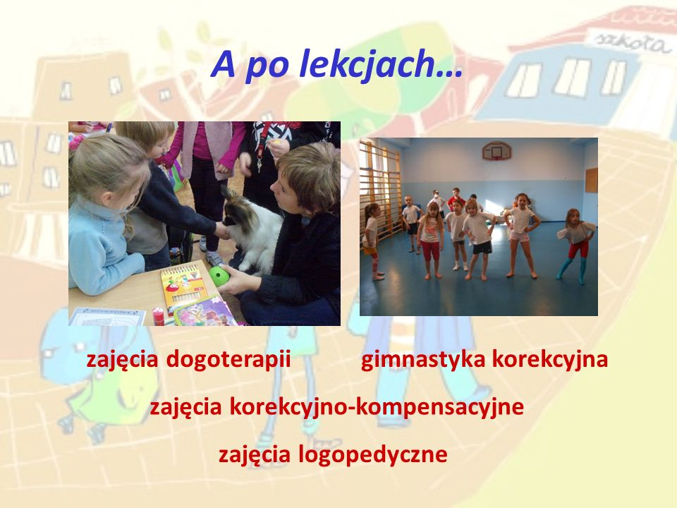 A po lekcjach… zajęcia dogoterapii gimnastyka korekcyjna