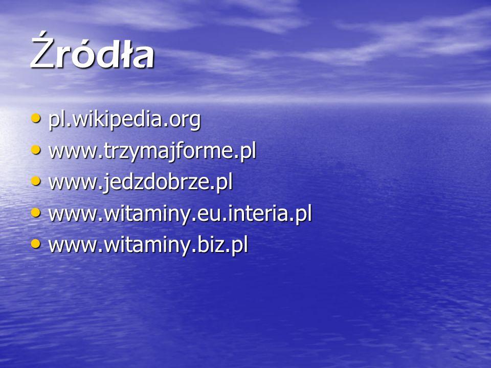 Źródła pl.wikipedia.org www.trzymajforme.pl www.jedzdobrze.pl