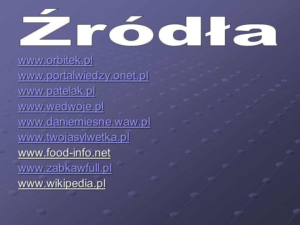 Źródła www.orbitek.pl www.portalwiedzy.onet.pl www.patelak.pl