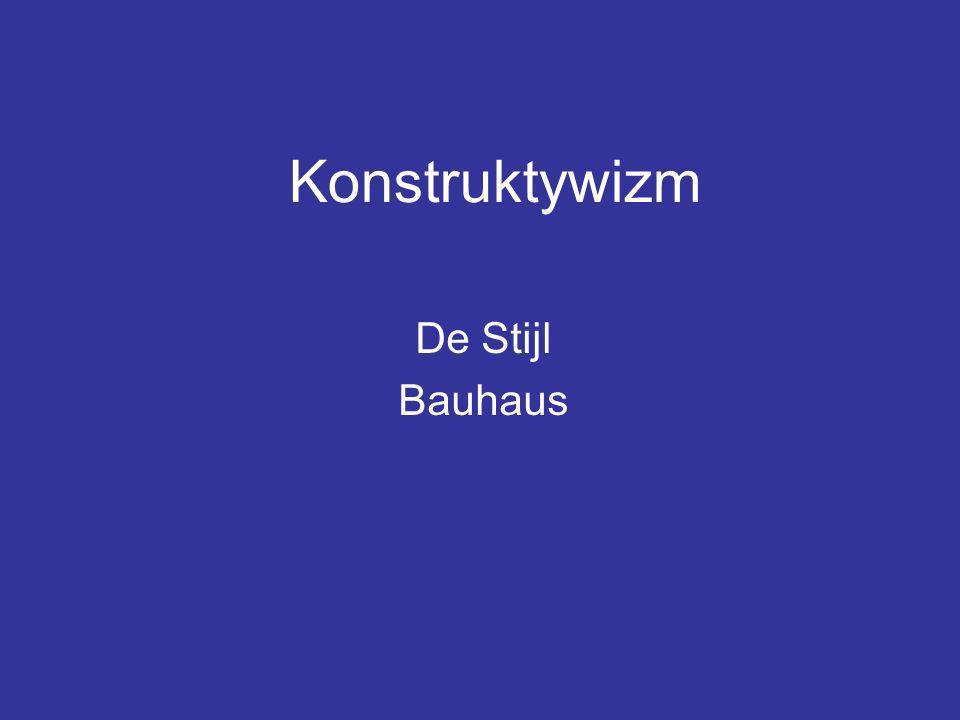 Konstruktywizm De Stijl Bauhaus