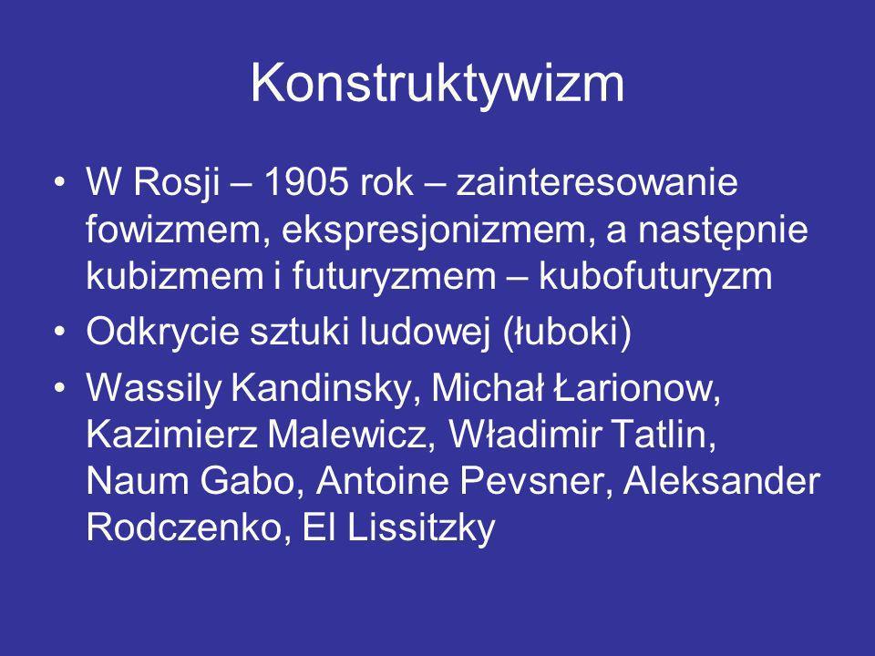 KonstruktywizmW Rosji – 1905 rok – zainteresowanie fowizmem, ekspresjonizmem, a następnie kubizmem i futuryzmem – kubofuturyzm.