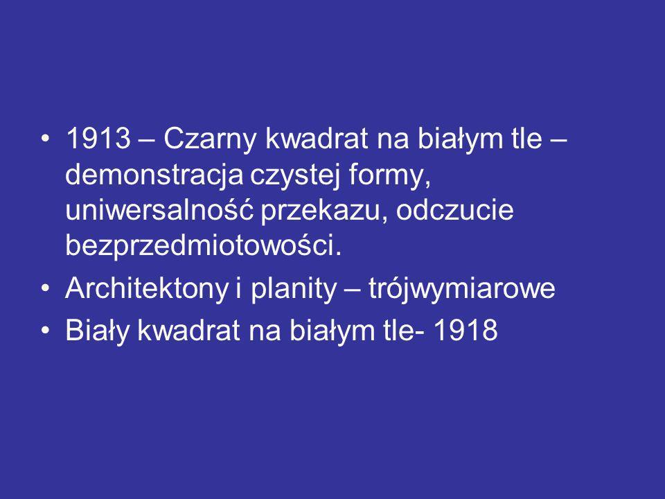 1913 – Czarny kwadrat na białym tle – demonstracja czystej formy, uniwersalność przekazu, odczucie bezprzedmiotowości.
