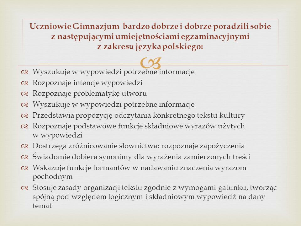 Uczniowie Gimnazjum bardzo dobrze i dobrze poradzili sobie z następującymi umiejętnościami egzaminacyjnymi z zakresu języka polskiego: