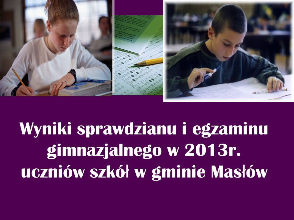Wyniki sprawdzianu i egzaminu gimnazjalnego w 2013r