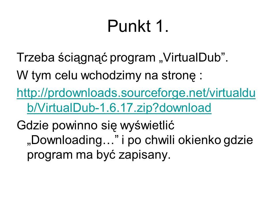 "Punkt 1. Trzeba ściągnąć program ""VirtualDub ."