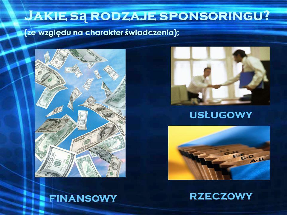 Jakie są rodzaje sponsoringu (ze względu na charakter świadczenia);