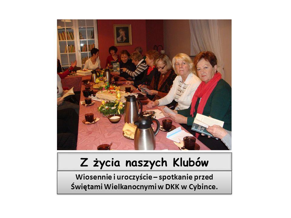 Z życia naszych Klubów Wiosennie i uroczyście – spotkanie przed Świętami Wielkanocnymi w DKK w Cybince.