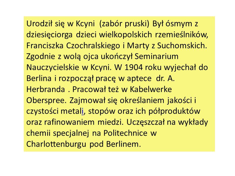Urodził się w Kcyni (zabór pruski) Był ósmym z dziesięciorga dzieci wielkopolskich rzemieślników, Franciszka Czochralskiego i Marty z Suchomskich.