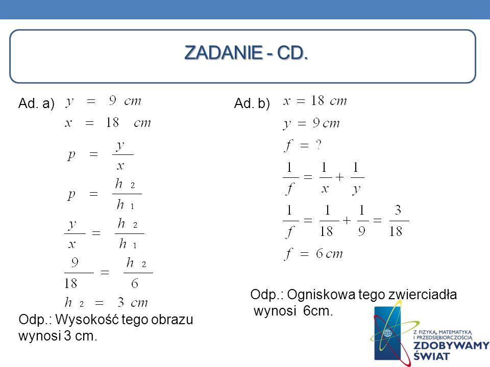 Zadanie - cd. Ad. a) Ad. b) Odp.: Wysokość tego obrazu wynosi 3 cm.