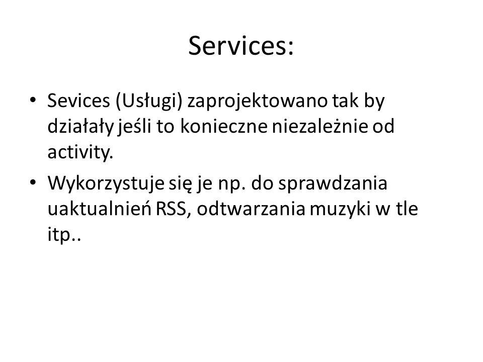 Services: Sevices (Usługi) zaprojektowano tak by działały jeśli to konieczne niezależnie od activity.