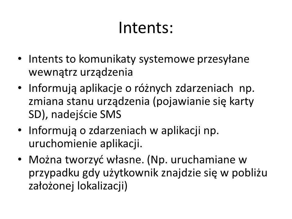 Intents: Intents to komunikaty systemowe przesyłane wewnątrz urządzenia.