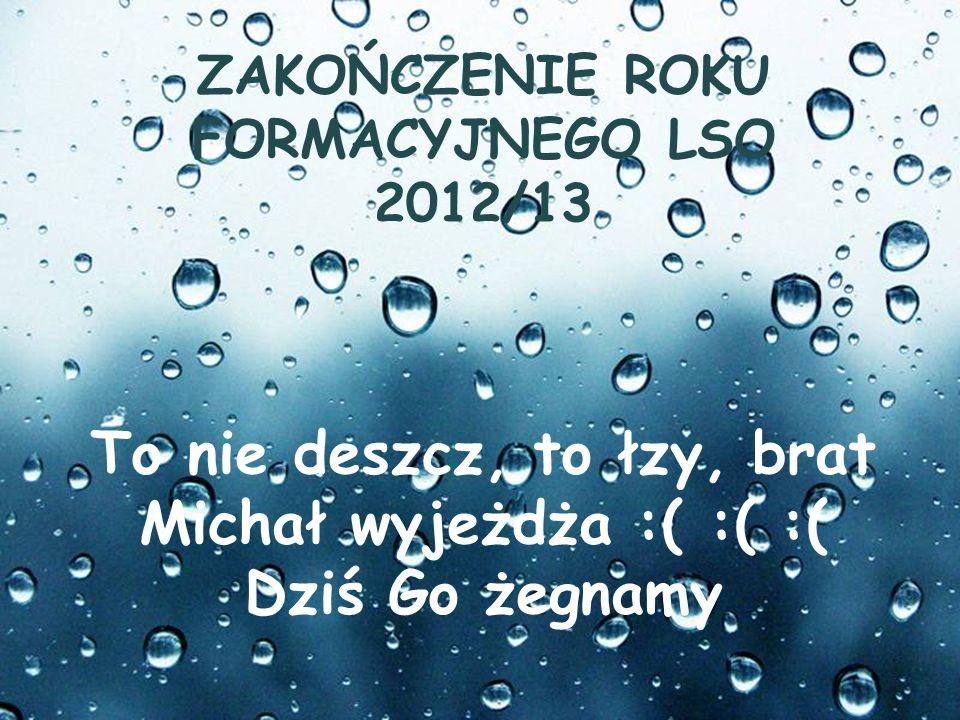 To nie deszcz, to łzy, brat Michał wyjeżdża :( :( :( Dziś Go żegnamy