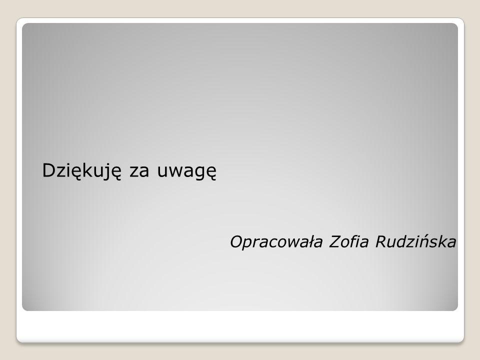Dziękuję za uwagę Opracowała Zofia Rudzińska