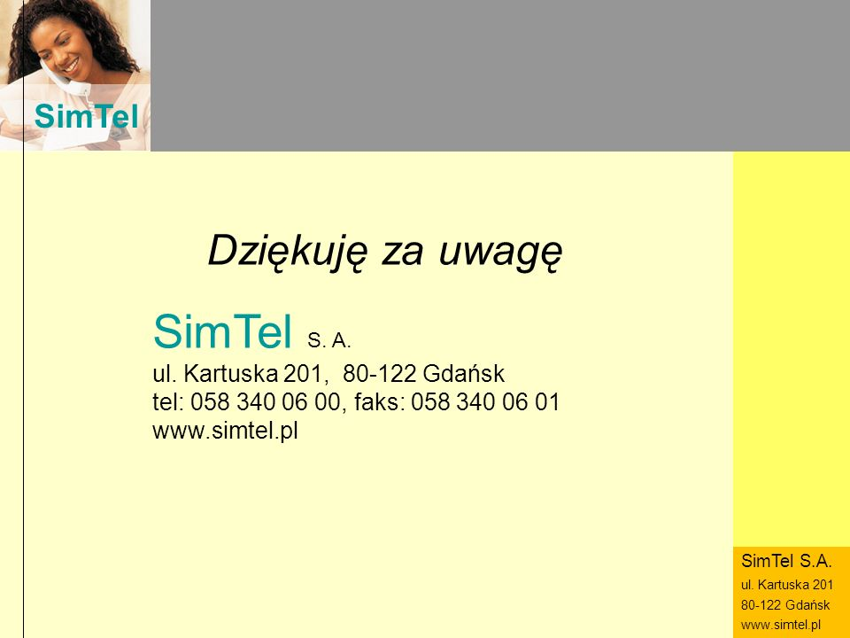 SimTel S. A. Dziękuję za uwagę ul. Kartuska 201, 80-122 Gdańsk