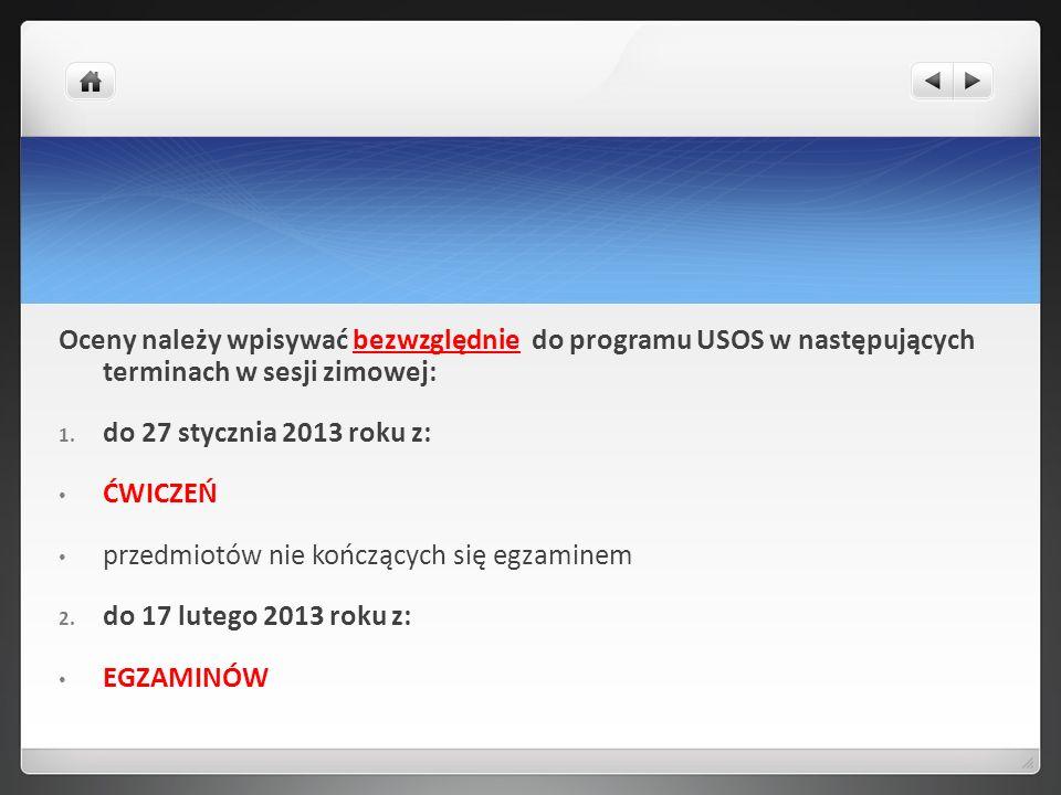 Oceny należy wpisywać bezwzględnie do programu USOS w następujących terminach w sesji zimowej: