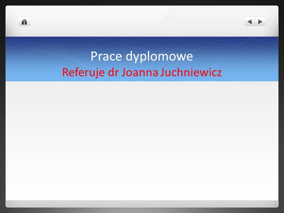 Prace dyplomowe Referuje dr Joanna Juchniewicz