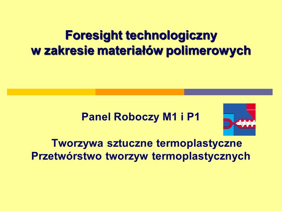 Foresight technologiczny w zakresie materiałów polimerowych Panel Roboczy M1 i P1 Tworzywa sztuczne termoplastyczne Przetwórstwo tworzyw termoplastycznych