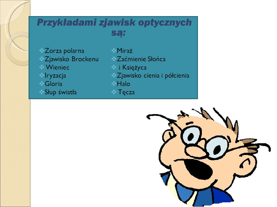 Przykładami zjawisk optycznych są: