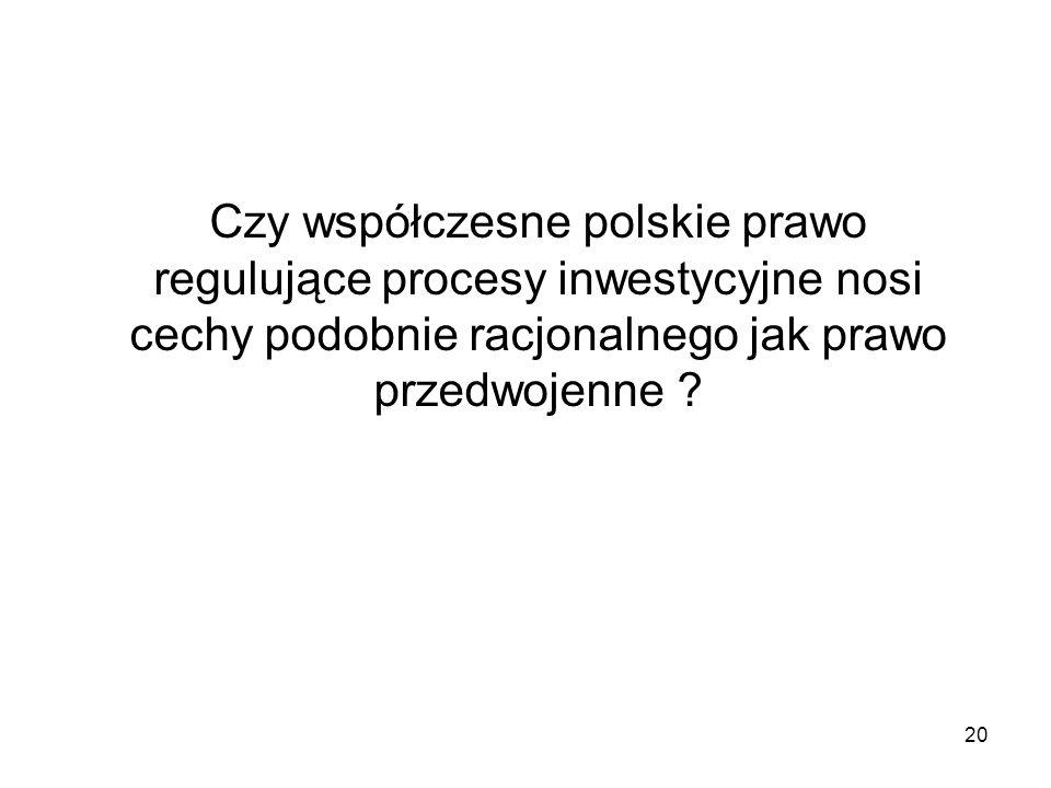 Czy współczesne polskie prawo regulujące procesy inwestycyjne nosi cechy podobnie racjonalnego jak prawo przedwojenne