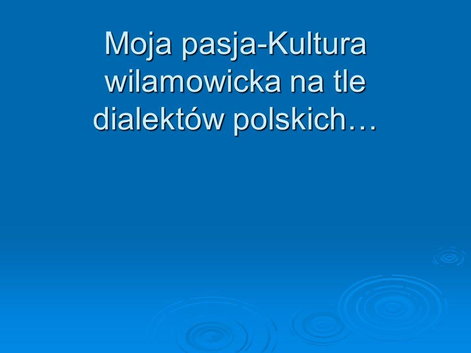 Moja pasja-Kultura wilamowicka na tle dialektów polskich…