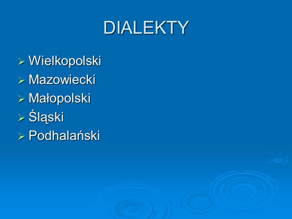 DIALEKTY Wielkopolski Mazowiecki Małopolski Śląski Podhalański