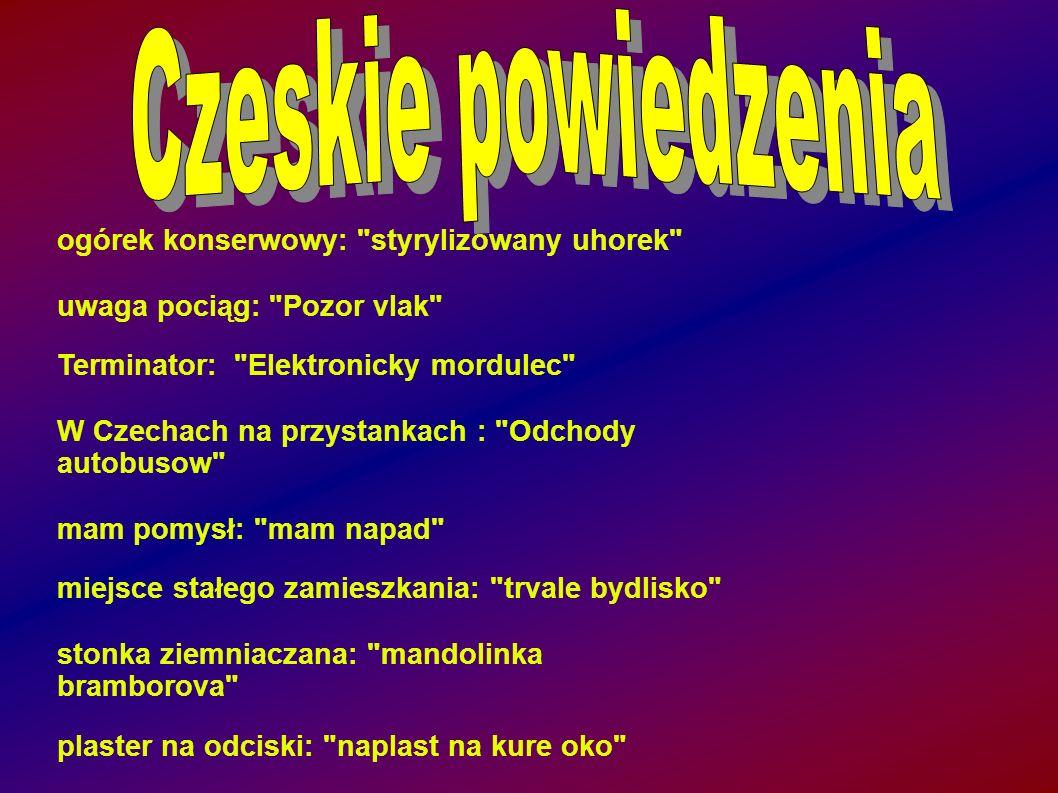 Czeskie powiedzenia ogórek konserwowy: styrylizowany uhorek
