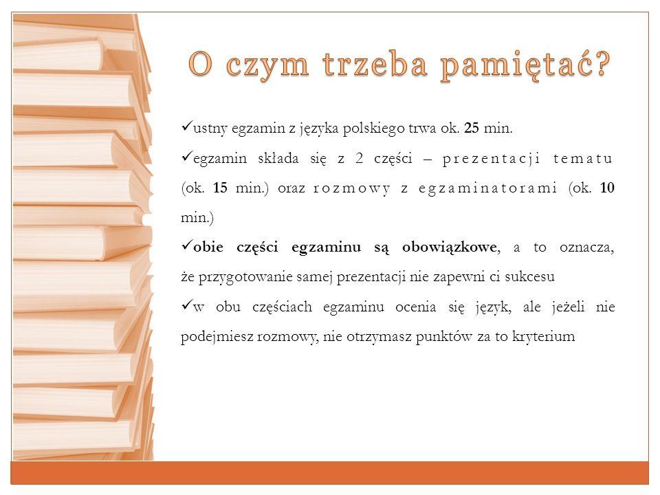 O czym trzeba pamiętać ustny egzamin z języka polskiego trwa ok. 25 min.