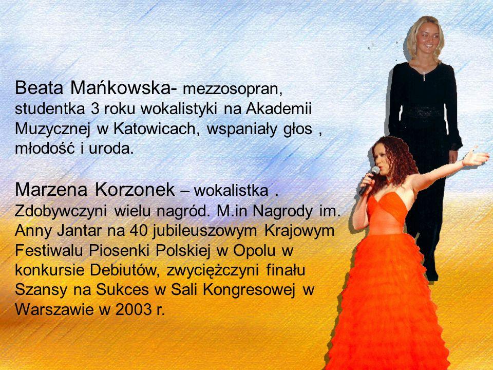 Beata Mańkowska- mezzosopran, studentka 3 roku wokalistyki na Akademii Muzycznej w Katowicach, wspaniały głos , młodość i uroda.