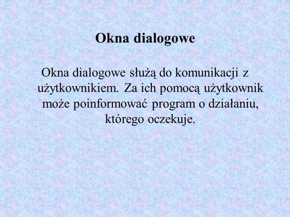 Okna dialogowe Okna dialogowe służą do komunikacji z użytkownikiem.