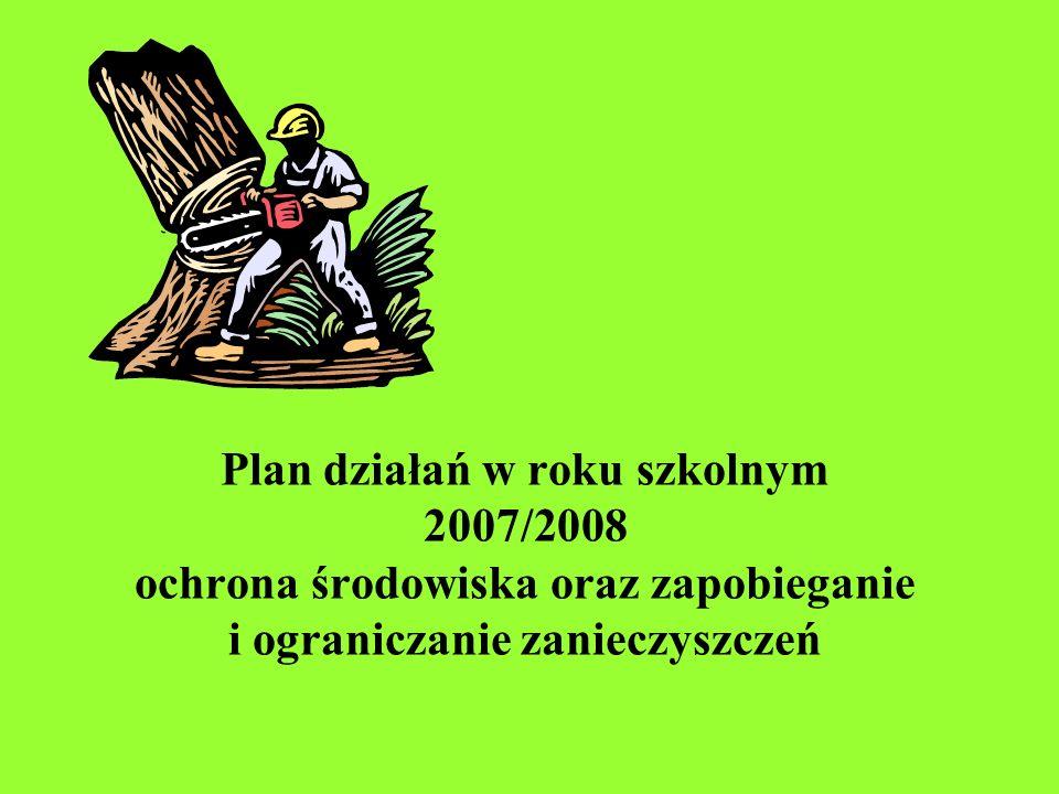 Plan działań w roku szkolnym 2007/2008 ochrona środowiska oraz zapobieganie i ograniczanie zanieczyszczeń