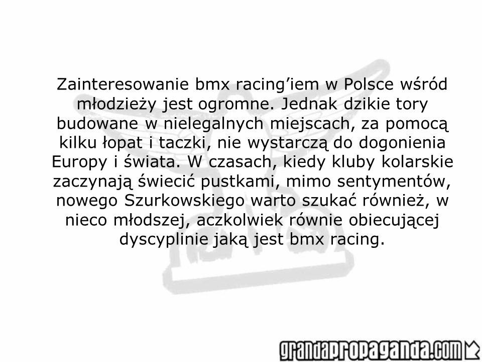 Zainteresowanie bmx racing'iem w Polsce wśród młodzieży jest ogromne