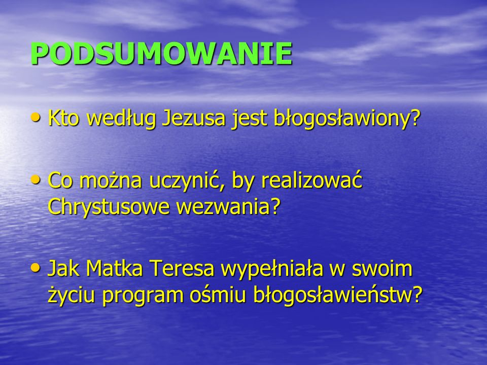 PODSUMOWANIE Kto według Jezusa jest błogosławiony
