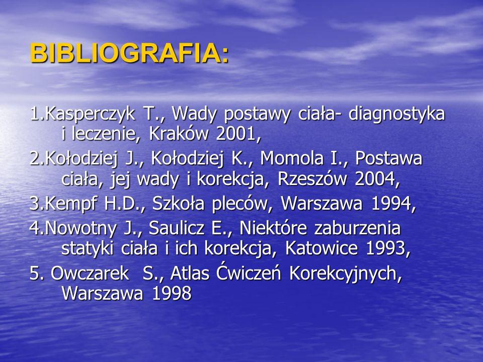 BIBLIOGRAFIA: 1.Kasperczyk T., Wady postawy ciała- diagnostyka i leczenie, Kraków 2001,