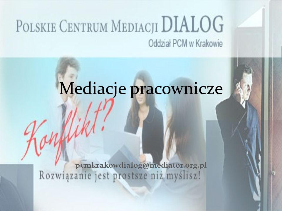 Mediacje pracownicze pcmkrakowdialog@mediator.org.pl