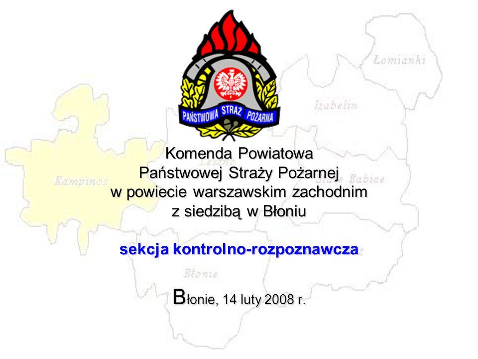 Komenda Powiatowa Państwowej Straży Pożarnej w powiecie warszawskim zachodnim z siedzibą w Błoniu sekcja kontrolno-rozpoznawcza Błonie, 14 luty 2008 r.