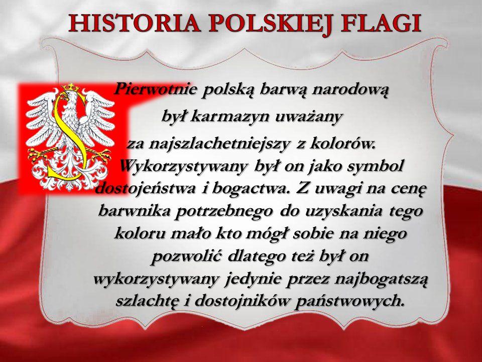 HISTORIA POLSKIEJ FLAGI Pierwotnie polską barwą narodową